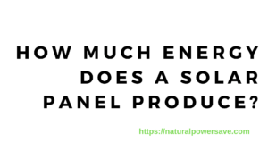 How Much Energy Does A Solar Panel Produce_