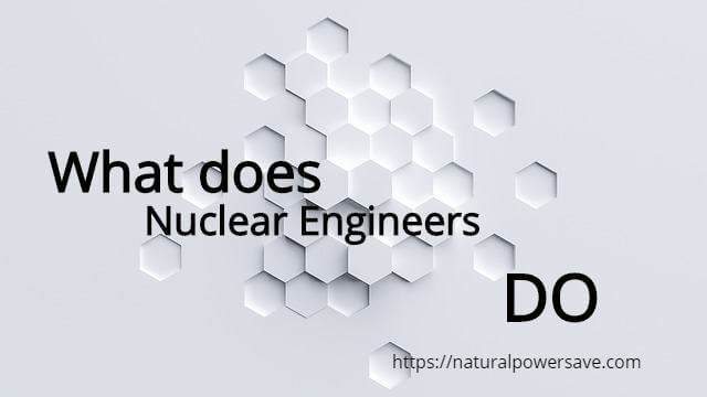 What do nuclear engineers do